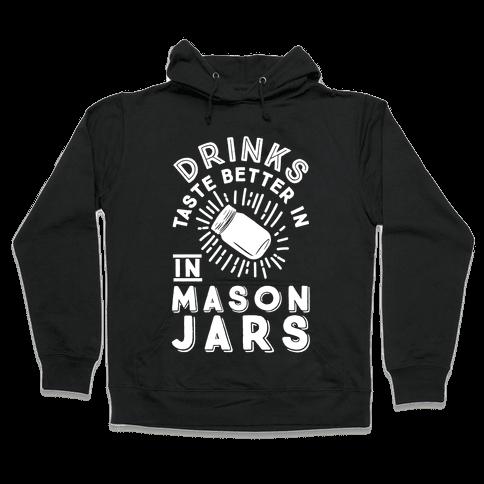 Drinks Taste Better In Mason Jars Hooded Sweatshirt