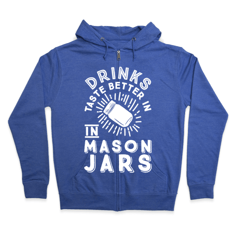 Drinks Taste Better In Mason Jars Zip Hoodie