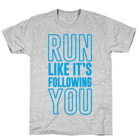 Run Like It's Following You T-Shirt