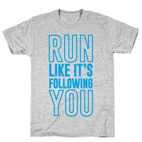 Run Like It's Following You Mens T-Shirt
