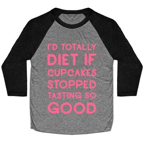 I'd Totally Diet if Cupcakes Stopped Tasting so Good Baseball Tee