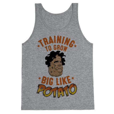 Training To Grow Big Like Potato Tank Top