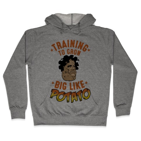 Training To Grow Big Like Potato Hooded Sweatshirt