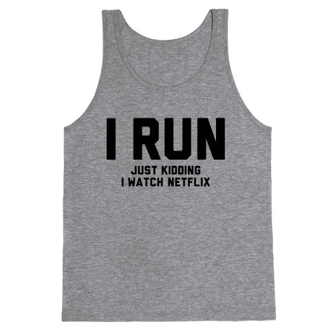 I Run Just Kidding Tank Top