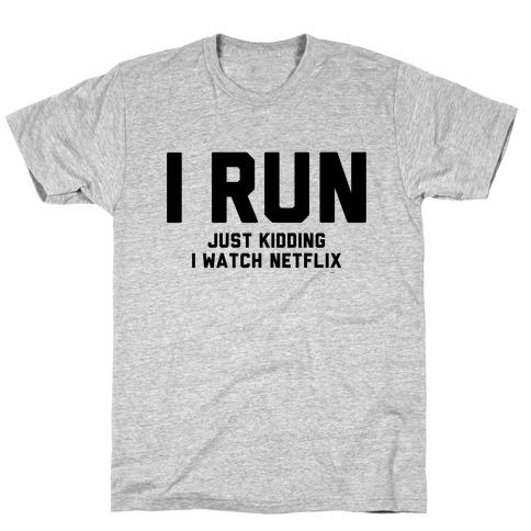 I Run Just Kidding T-Shirt