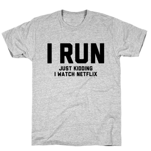 I Run Just Kidding T-Shirt