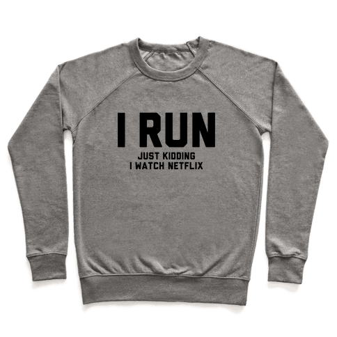 I Run Just Kidding Pullover