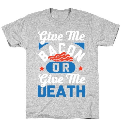 Give Me Bacon Or Give Me Death T-Shirt