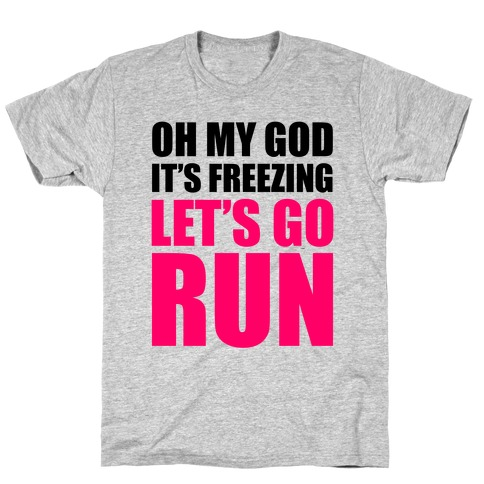It's Freezing, Let's Go Run T-Shirt