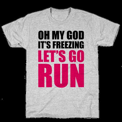 It's Freezing, Let's Go Run Mens T-Shirt