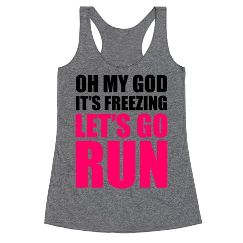 It's Freezing, Let's Go Run Racerback Tank Top