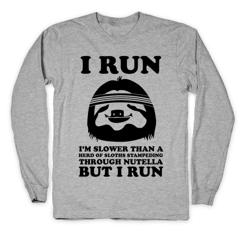 I Run Slower Than A Herd Of Sloths Long Sleeve T-Shirt