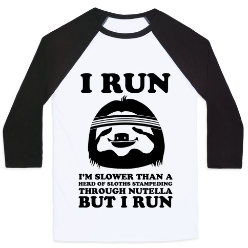 I Run Slower Than A Herd Of Sloths Baseball Tee