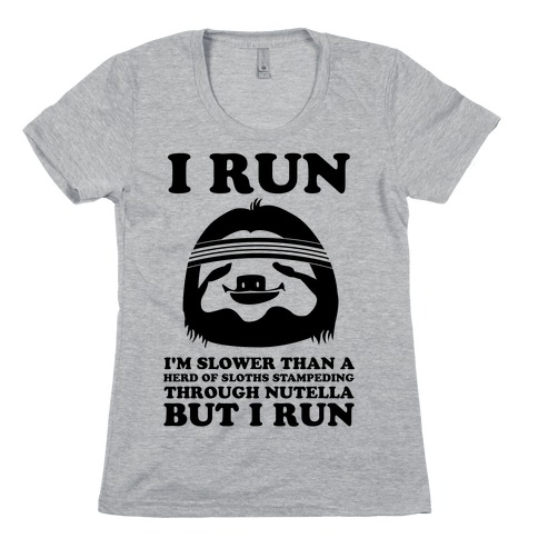 I Run Slower Than A Herd Of Sloths Womens T-Shirt