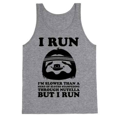 I Run Slower Than A Herd Of Sloths Tank Top