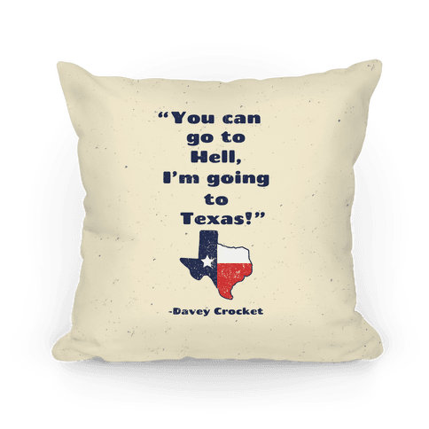 You Can Go to Hell, I'm Going to Texas Pillow