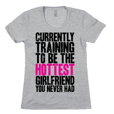 Currently Training To Be The Hottest Girlfriend Womens T-Shirt