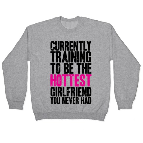 Currently Training To Be The Hottest Girlfriend Pullover