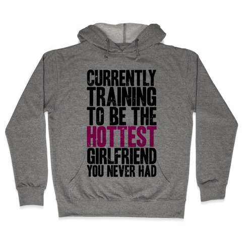 Currently Training To Be The Hottest Girlfriend Hooded Sweatshirt