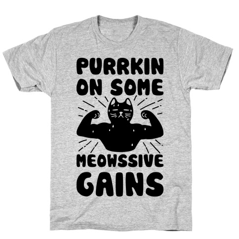 Purrkin' On Some Meowssive Gains T-Shirt
