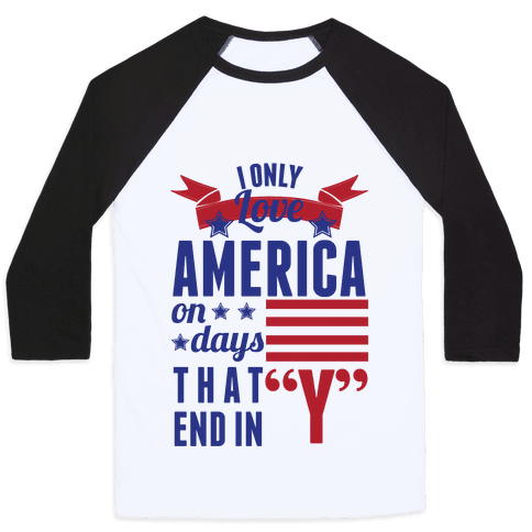 I Love America On Days That End In Y (Patriotic Hoodie) Baseball Tee
