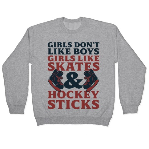Girls Dont Like Boys Girls Like Hockey Pullover