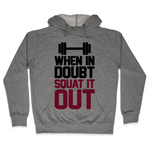 When In Doubt Squat It Out Hooded Sweatshirt