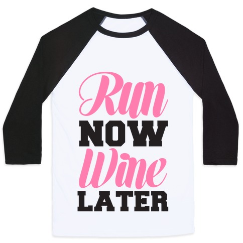Run Now Wine Later Baseball Tee