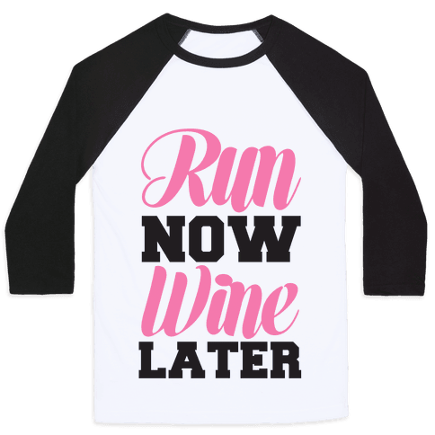 Run Now Wine Later Baseball Tee