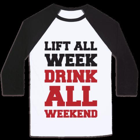 Lift All Week Drink All Weekend Baseball Tee