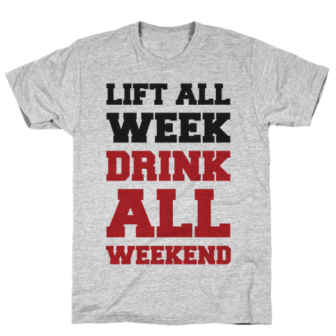 Lift All Week Drink All Weekend Mens T-Shirt