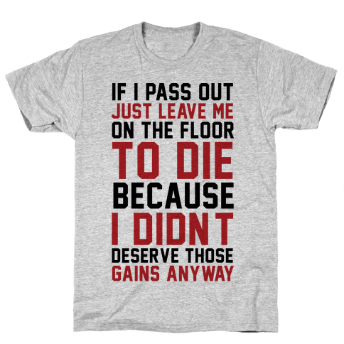 If I Pass Out Just Leave Me On The Floor To Die Mens T-Shirt