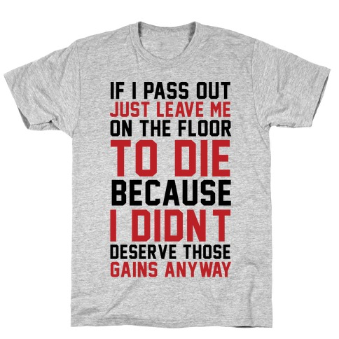 If I Pass Out Just Leave Me On The Floor To Die T-Shirt