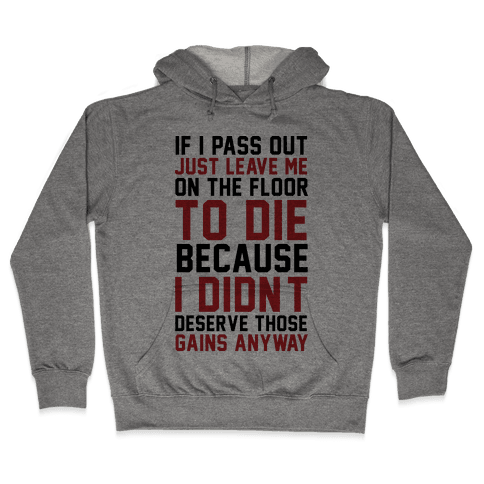 If I Pass Out Just Leave Me On The Floor To Die Hooded Sweatshirt