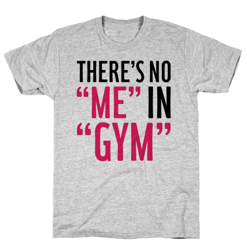"""There's No """"Me"""" In """"Gym"""" Mens T-Shirt"""