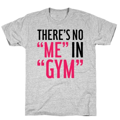 "There's No ""Me"" In ""Gym"" Mens T-Shirt"