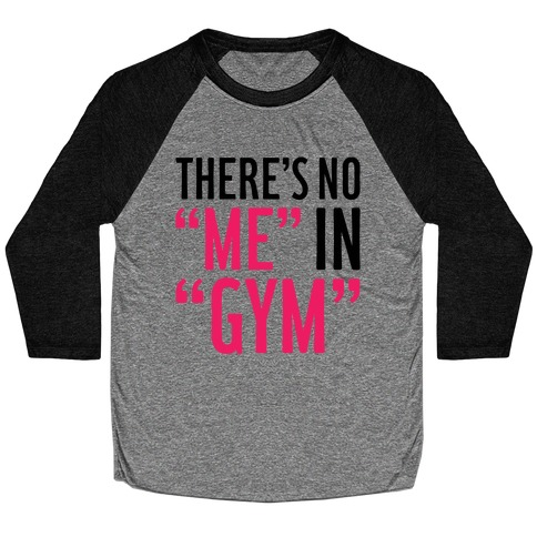 """There's No """"Me"""" In """"Gym"""" Baseball Tee"""