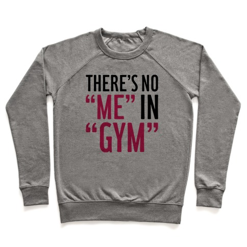 """There's No """"Me"""" In """"Gym"""" Pullover"""