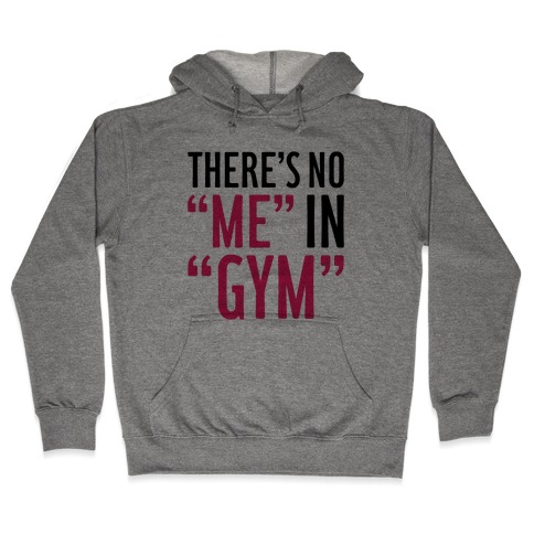 "There's No ""Me"" In ""Gym"" Hooded Sweatshirt"