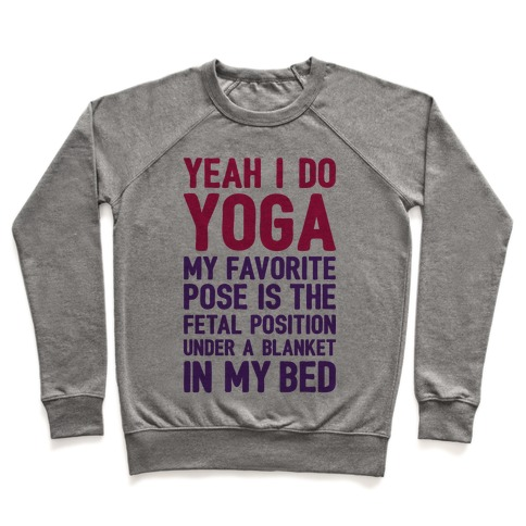 Yeah I Do Yoga In The Fetal Position Pullover