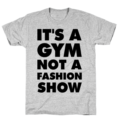 It's A Gym Not a Fastion Show Mens T-Shirt