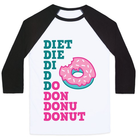 Diet, Die, Di, D, Do, Don, Donu, Donut Baseball Tee