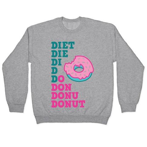 Diet, Die, Di, D, Do, Don, Donu, Donut Pullover