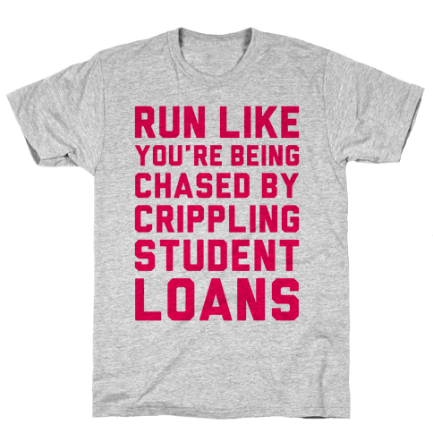 Run Like You're Being Chased By Crippling Student Loans Mens T-Shirt