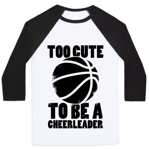 Too Cute To Be a Cheerleader (Basketball) Baseball Tee