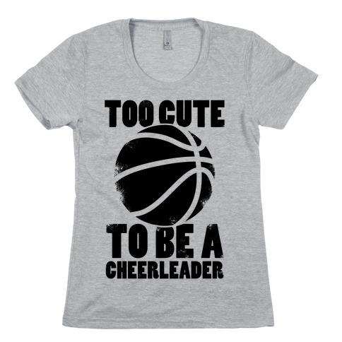 Too Cute To Be a Cheerleader (Basketball) Womens T-Shirt
