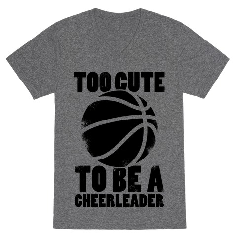 Too Cute To Be a Cheerleader (Basketball) V-Neck Tee Shirt