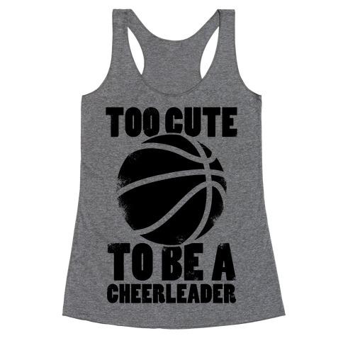 Too Cute To Be a Cheerleader (Basketball) Racerback Tank Top