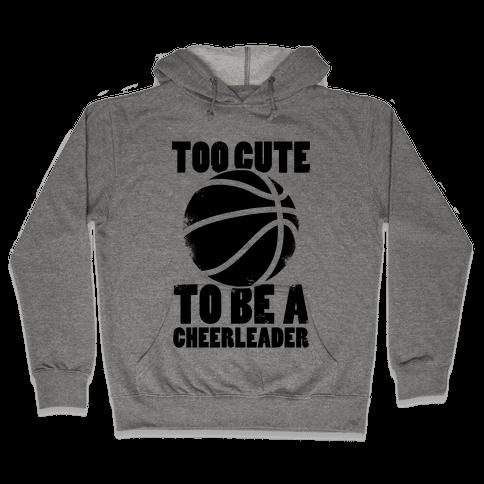 Too Cute To Be a Cheerleader (Basketball) Hooded Sweatshirt