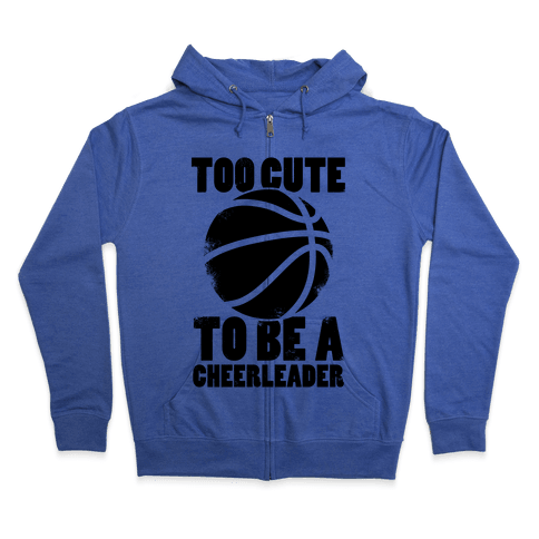Too Cute To Be a Cheerleader (Basketball) Zip Hoodie